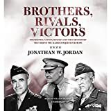 Front cover for the book Brothers, Rivals, Victors: Eisenhower, Patton, Bradley and the Partnership that Drove the Allied Conquest in Europe by Jonathan W. Jordan