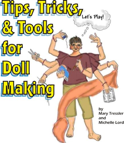 Tips, Tricks, and Tools for Doll Making (Basic 101 of Doll Making Book 2)