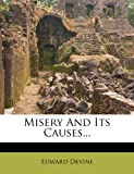Misery and Its Causes..., Edward Devine, 1272504719