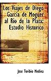 Los Viajes de Diego Garcsia de Moguer Al Rio de la Plat, Jose Toribio Medina, 0559349386
