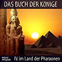 Im Land der Pharaonen (Das Buch der Könige 4) Hörspiel von Peter Liendl, Gisela Klötzer Gesprochen von: Claudia Dornath, Filipe Cortez Campeao, Randulf Lindt