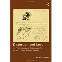 Distortion and Love: An Anthropological Reading of the Art and Life of Stanley Spencer by Nigel Rapport (2015-12-04)