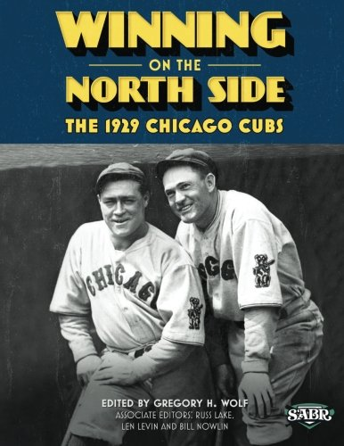 Winning on the North Side: The 1929 Chicago Cubs (The SABR Digital Library) (Volume 25)