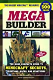 Mega Builder: The Most Complete Guide To Minecraft Secrets, Creations, Hacks, And Strategies (Turtleback School & Library Binding Edition)