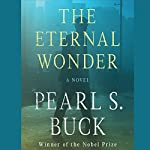 The Eternal Wonder: A Novel | Pearl S. Buck