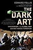 The Dark Art: Undercover in the Global War Against Narco-Terrorism