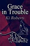 Grace in Trouble, Ki Roberts, 1456025961