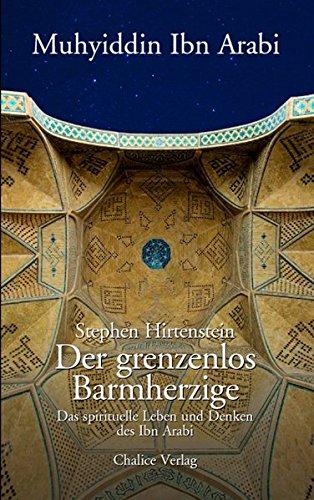 Der grenzenlos Barmherzige: Das spirituelle Leben und Denken des Ibn Arabi