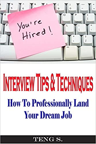 You're Hired: Interview Tips and Techniques: How To