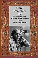 Secret Genealogy IV: Native Americans Hidden in Our Family Trees (Volume 4) Paperback