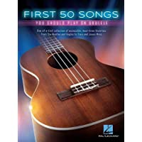 First 50 Songs You Should Play on Ukulele: One-Of-A-Kind Collection of Accessible, Must-Know Favorites