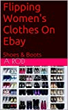 ebay clothes women - Flipping Women's Clothes On Ebay: Shoes & Boots