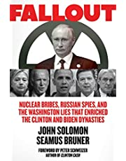 Fallout: Nuclear Bribes, Russian Spies, and the Washington Lies that Enriched the Clinton and Biden Dynasties