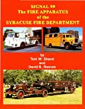 img - for Signal 99: The Fire Apparatus of the Syracuse Fire Department book / textbook / text book