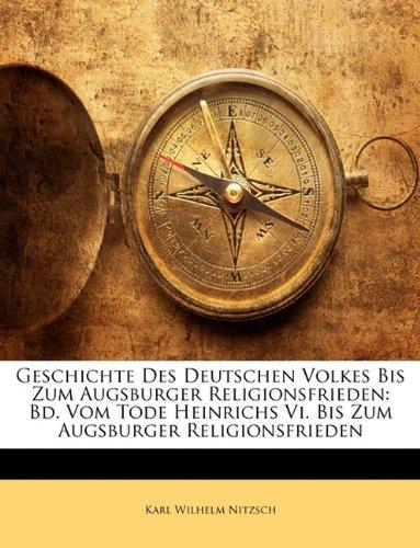 Geschichte Des Deutschen Volkes Bis Zum Augsburger Religionsfrieden: Bd. Vom Tode Heinrichs VI. Bis Zum Augsburger Religionsfrieden (German Edition) ebook