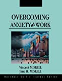 Overcoming Anxiety at Work, Miskell, Vincent and Miskell, Jane R., 155623869X