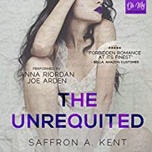 The Unrequited Audiobook by Saffron A. Kent Narrated by Anna Riordan, Joe Arden