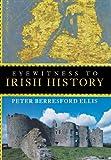 Eyewitness to Irish History, Peter Berresford Ellis, 0471266337
