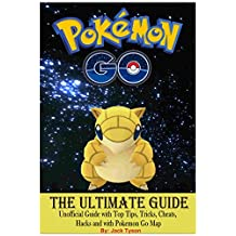 Pokemon Go: The Ultimate Guide, Unofficial Guide with Top Tips, Tricks, Cheats, Hacks and with Pokemon Go Map