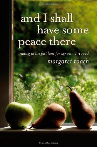 Download And I Shall Have Some Peace There: Trading in the Fast Lane for My Own Dirt Road PDF