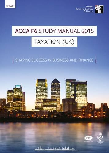 ACCA F6 Taxation UK (FA 2014) Study Manual Text: F6: Now for Exams Up to June 2016