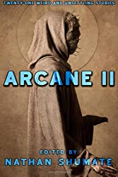 Arcane II: Twenty-One Weird and Unsettling Stories: 2 (Arcane Anthologies)