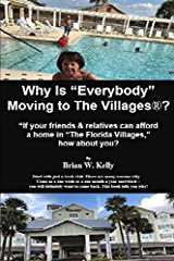 """Why Is """"Everybody"""" Moving to The Villages?: If your friends & relatives can afford a home in """"The Florida Villages,"""" how about you? Paperback"""