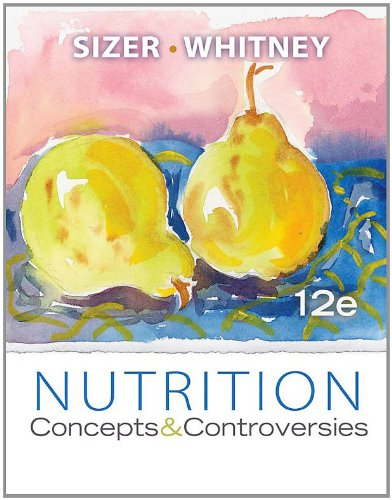 Nutrition: Concepts and Controversies, 12th Edition...