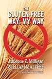 The Gluten-Free Way: My Way: A Guide to Gluten-Free Cooking