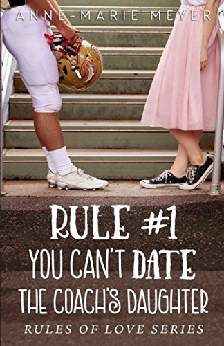 Books : Rule #1: You Can't Date the Coach's Daughter (The Rules of Love)