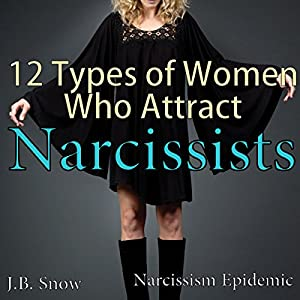 12 Types of Women Who Attract Narcissists: Narcissism Epidemic Audiobook