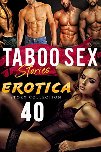 40 TABOO SEX STORIES (EROTICA COLLECTION)