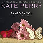 Tamed By You : Laurel Heights, Book 7 | Kate Perry