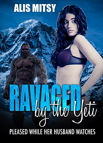 Ravaged by the Yeti: Pleased while her husband watches