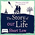 The Story of Our Life Audiobook by Shari Low Narrated by Louise Barrett