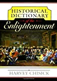 Historical Dictionary of the Enlightenment, Harvey Chisick, 0810850974