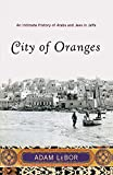 City of Oranges: An Intimate History of Arabs and Jews in Jaffa by Adam LeBor front cover