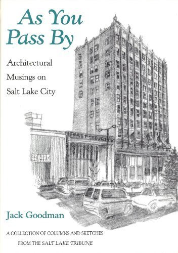 As You Pass by: Architectural Musings on Salt Lake City : A Collection of Columns and Sketches from the Salt Lake Tribune by Jack Goodman - City Shopping Lake Salt Malls