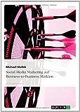 Social Media Marketing auf Business-to-Business Märkten, Michael Mallek, 3640766938