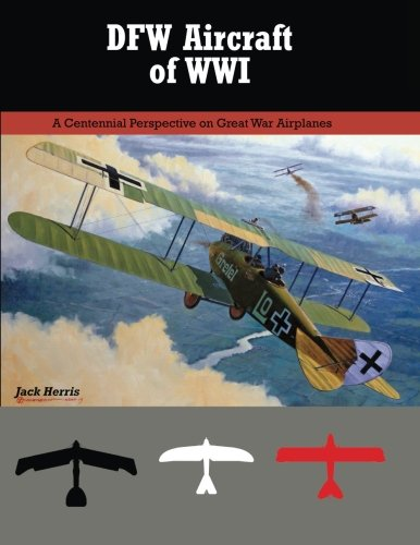 DFW Aircraft of WWI: A Centennial Perspective on Great War Airplanes (Great War Aviation Centennial Series) (Volume 29)