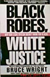 Black Robes, White Justice, Wright, Bruce M., 0818405236
