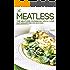 The Meatless Cookbook You'll Love: Enjoy Going Meatless A Few Days A Week