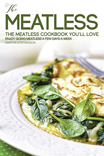 The Meatless Cookbook You'll Love: Enjoy Going Meatless A Few Days A Week by Martha Stephenson