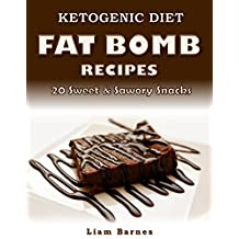 Ketogenic Diet: Fat Bomb Recipes: 20 Recipe Keto Cookbook (Sweet and Savory Fat Bombs: Low Carb High Fat Snacks and Desserts for Weight Loss)