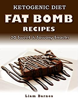 Ketogenic Diet: Fat Bomb Recipes: 20 Recipe Keto Cookbook (Sweet and Savory Fat Bombs: Low Carb ...