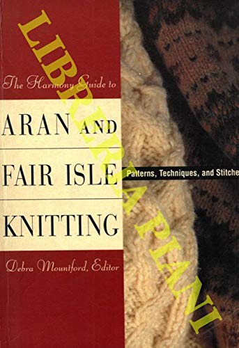 The Harmony Guide to Aran and Fair Isle Knitting: Patterns, Techniques and Stitches