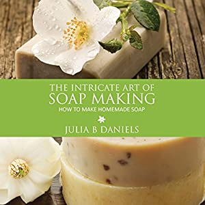The Intricate Art of Soap Making Audiobook