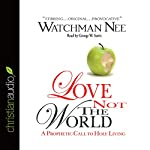 Love Not the World: A Prophetic Call to Holy Living | Watchman Nee