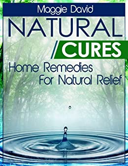 Amazon natural cures home remedies for natural relief ebook natural cures home remedies for natural relief by david maggie fandeluxe Images