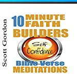 10 Minute Faith Builders: Self Confidence: Bible Verse Meditations | Scott Gordon